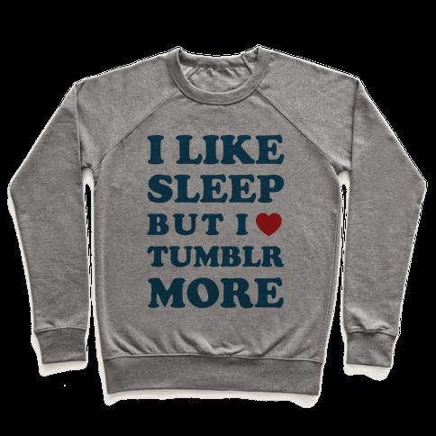 I Like Sleep But I Like Tumblr More Pullover