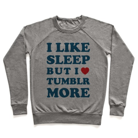 I Like Sleep But I Like Tumblr More Pullover