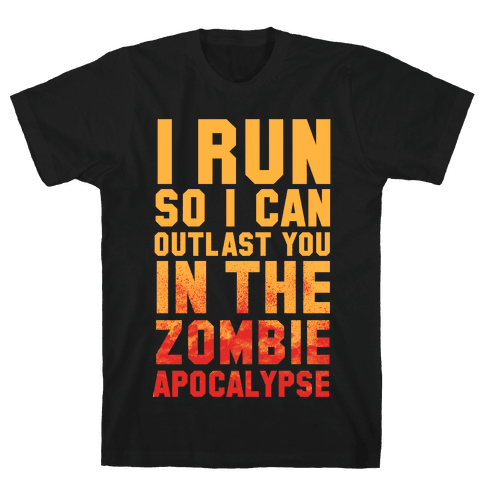 I Run So I Can Outlast You in the Zombie Apocalypse Mens T-Shirt