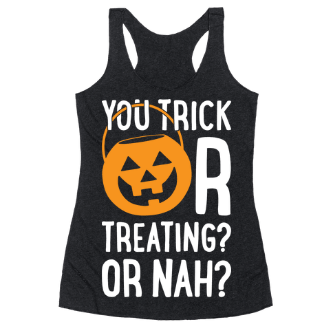 You Trick Or Treating? Or Nah? Racerback Tank Top