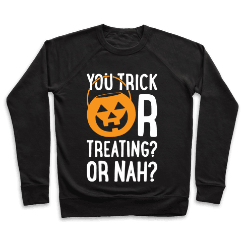You Trick Or Treating? Or Nah? Pullover