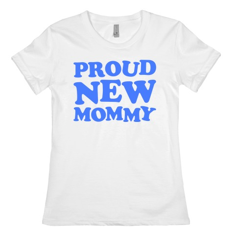 Proud New Mommy (Boy) Womens T-Shirt
