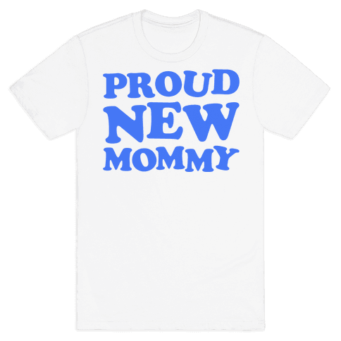 Proud New Mommy (Boy) Mens T-Shirt