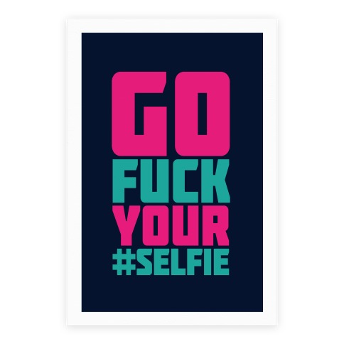 Go F*** Your Selfie Poster
