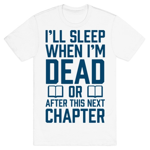 I'll Sleep When I'm Dead Or After This Next Chapter Mens T-Shirt