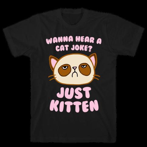 Wanna Hear A Cat Joke? Just Kitten Mens T-Shirt