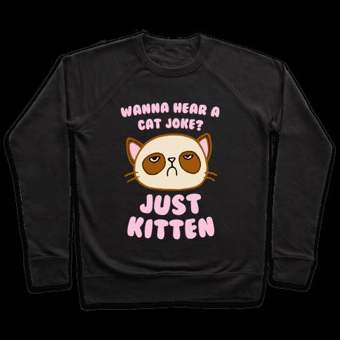 Wanna Hear A Cat Joke? Just Kitten Pullover