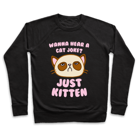 Wanna Hear A Cat Joke? Just Kitten Pullover