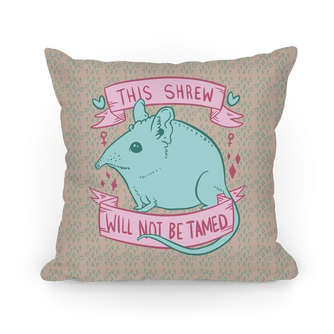 This Shrew Will Not Be Tamed Pillow