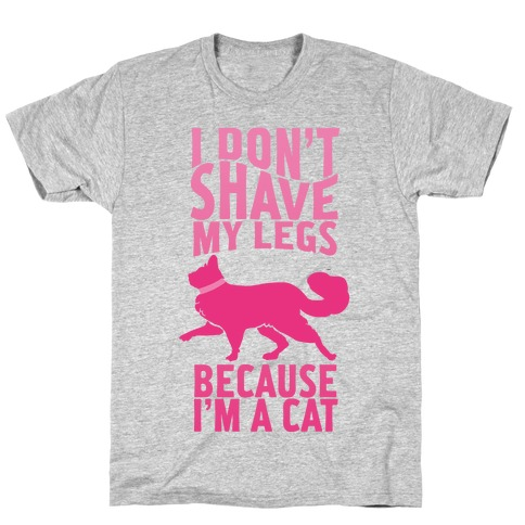 I Don't Shave My Legs Because I'm A Cat T-Shirt