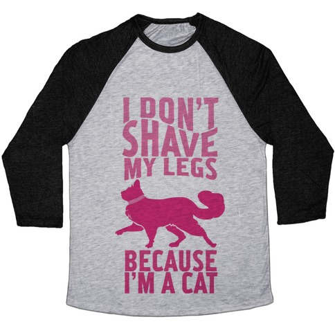I Don't Shave My Legs Because I'm A Cat Baseball Tee