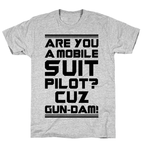 Are You a Mobile Suit Pilot Cuz Gun-Dam Mens T-Shirt