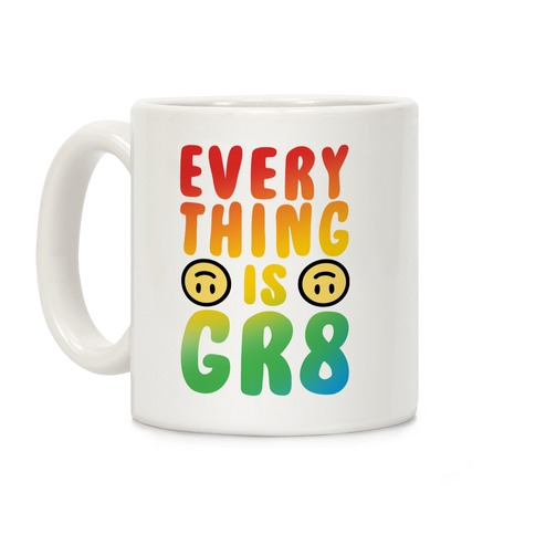 Everything Is Great Coffee Mug