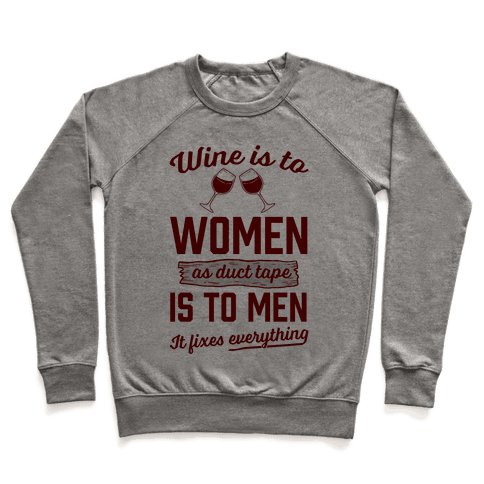 Wine Is To Women As Duct Tape Is To Men (It Fixes Everything) Pullover