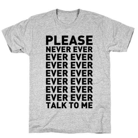 Please Never Ever Ever Talk To Me Mens T-Shirt