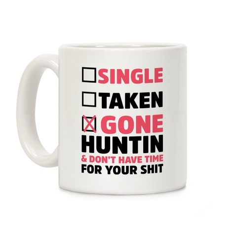 Single? Taken? Gone Huntin and I Don't Have Time For Your Shit Coffee Mug