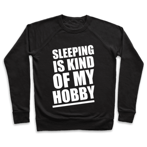 Sleeping Is Kind of My Hobby (White Ink) Pullover