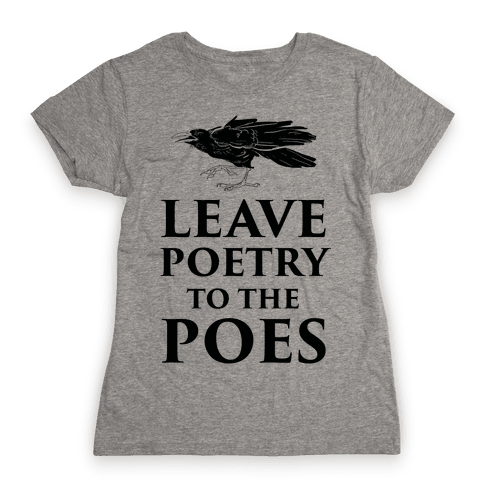 Leave Poetry To The Poes Womens T-Shirt