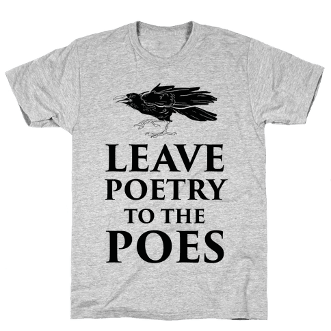 Leave Poetry To The Poes Mens T-Shirt