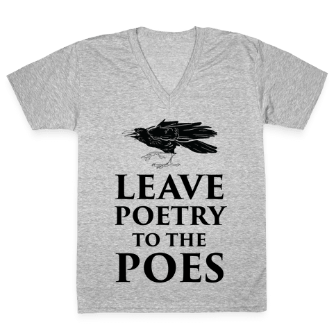 Leave Poetry To The Poes V-Neck Tee Shirt