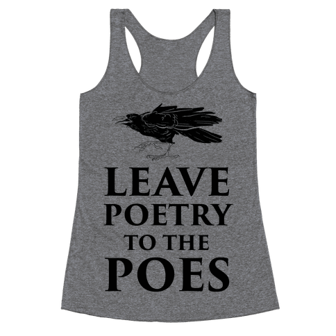 Leave Poetry To The Poes Racerback Tank Top