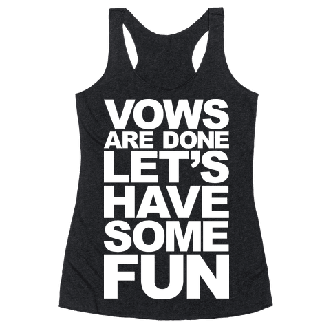 Vows Are Done Let's Have Some Fun Racerback Tank Top