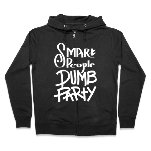 Smart People, Dumb Party Zip Hoodie