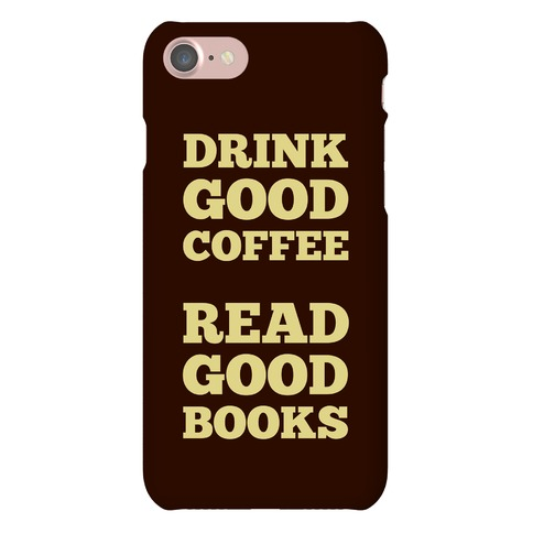 Drink Good Coffee, Read Good Books Phone Case