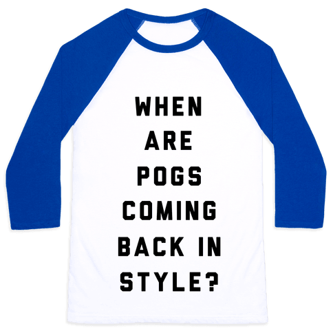 When Are Pogs Coming Back In Style Baseball Tee