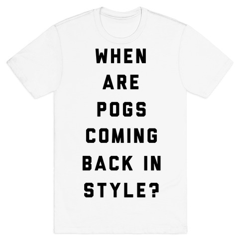 When Are Pogs Coming Back In Style T-Shirt