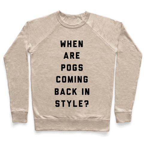 When Are Pogs Coming Back In Style Pullover