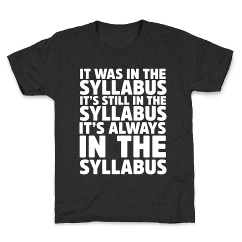 It Was in the Syllabus It's Still in the Syllabus It's ALWAYS in the Syllabus Kids T-Shirt