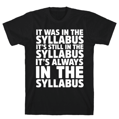 It Was in the Syllabus It's Still in the Syllabus It's ALWAYS in the Syllabus Mens T-Shirt