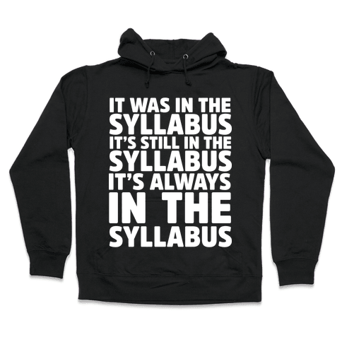 It Was in the Syllabus It's Still in the Syllabus It's ALWAYS in the Syllabus Hooded Sweatshirt