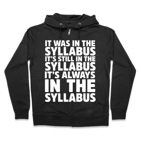 It Was in the Syllabus It's Still in the Syllabus It's ALWAYS in the Syllabus Zip Hoodie