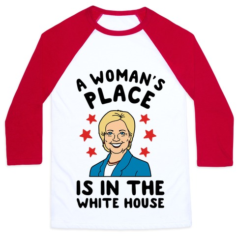 A Woman's Place is in the White House (Hillary 2016) Baseball Tee