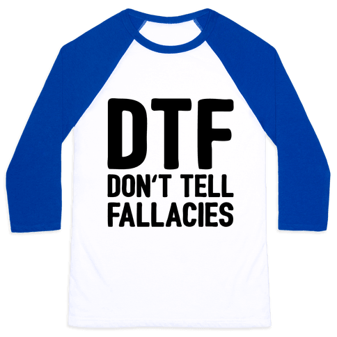 DTF (Don't Tell Fallacies) Baseball Tee