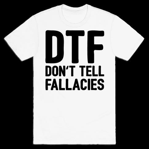 DTF (Don't Tell Fallacies) Mens T-Shirt