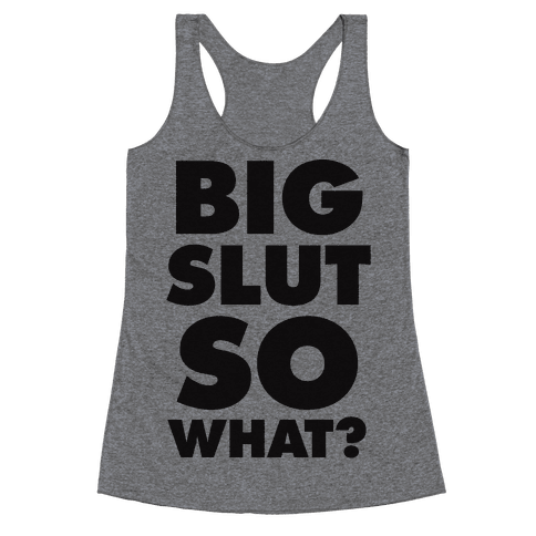 Big Slut So What Racerback Tank Top