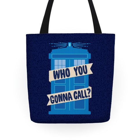 (Doctor) Who You Gonna Call? Tote