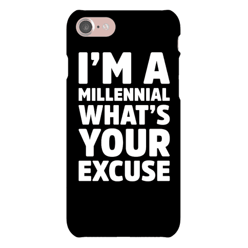 I'm A Millennial What's Your Excuse Phone Case