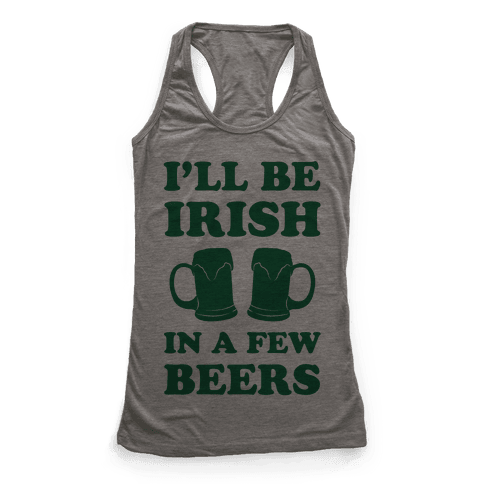 I'll Be Irish In A Few Beers Racerback Tank Top