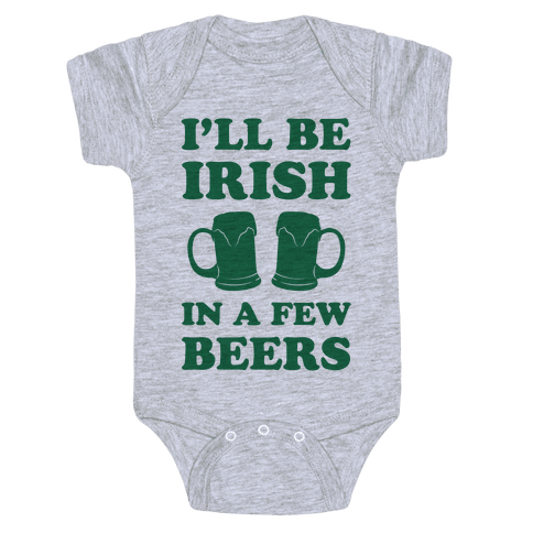 I'll Be Irish In A Few Beers Baby Onesy