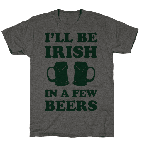 I'll Be Irish In A Few Beers Mens T-Shirt