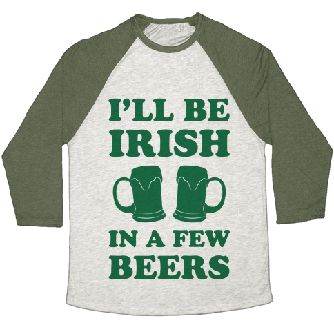 I'll Be Irish In A Few Beers Baseball Tee
