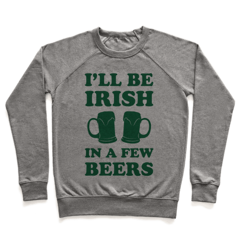 I'll Be Irish In A Few Beers Pullover