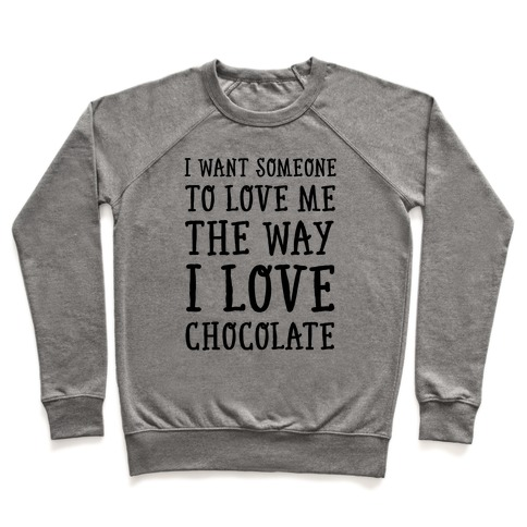 I Want Someone To Love My The Way I Love Chocolate Pullover