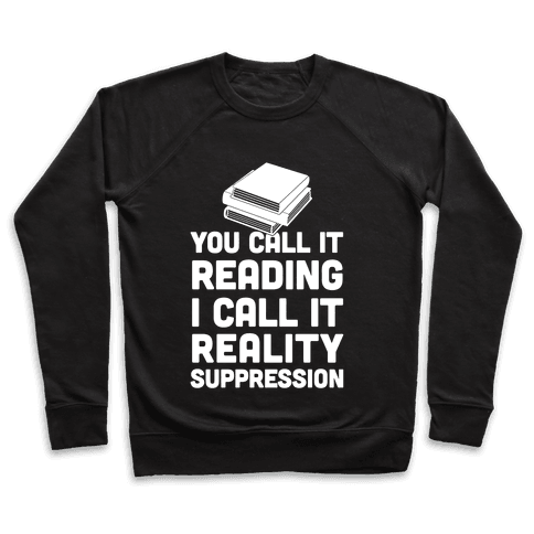 You Call It Reading I Call It Reality Suppression Pullover