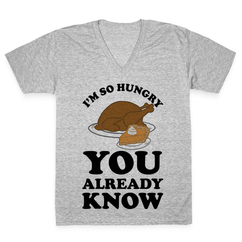 I'm So Hungry You Already Know V-Neck Tee Shirt