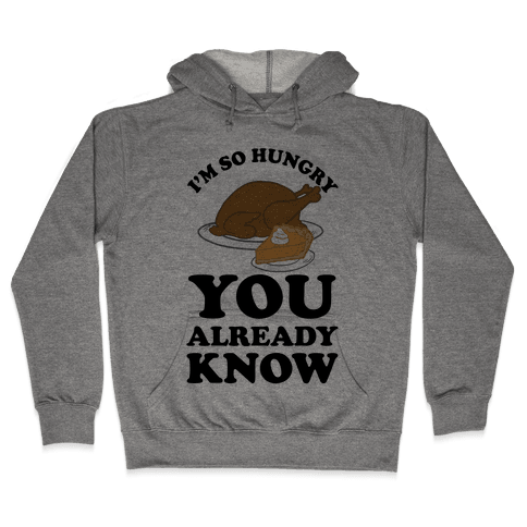 I'm So Hungry You Already Know Hooded Sweatshirt